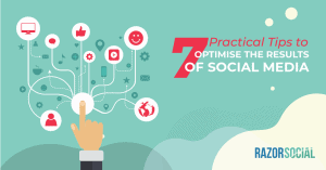 Social media optimisation strategies - 7 practical tips to optimise social media